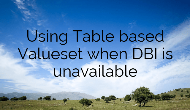 Using Table based Valueset when DBI is unavailable