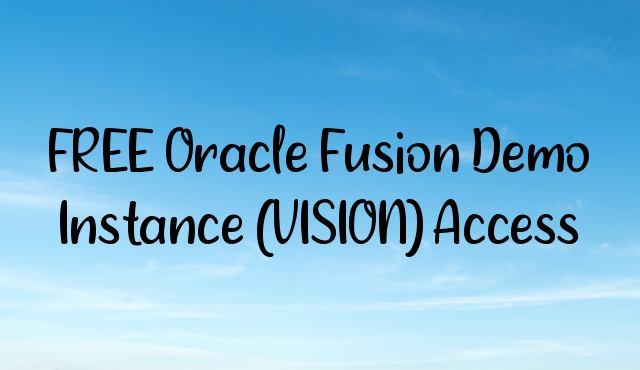 FREE Oracle Fusion Demo Instance (VISION) Access