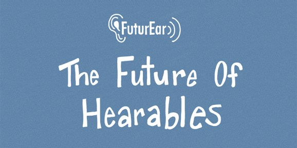 7-8-19 - The Future of Hearables