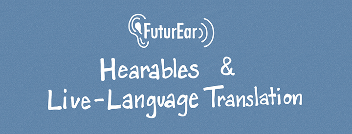 8-12-19 - Hearables & live language