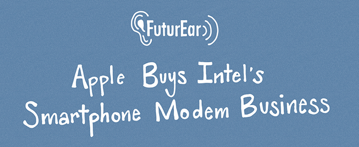 8-5-19 - Apple buys intel's smartphone