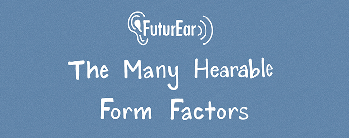 The Many Hearable Form Factors
