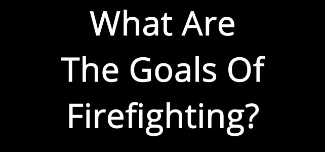 What Are The Goals Of Firefighting? (24sec)
