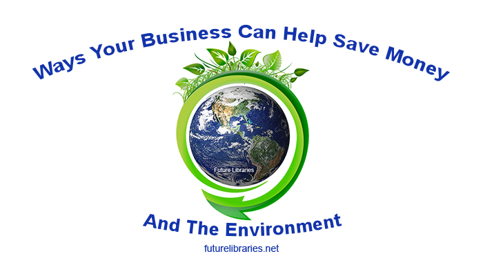 5 Ways Your Business Can Help Save Money And The