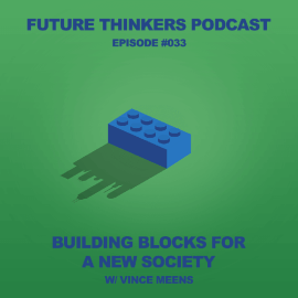 FTP033: Blockchain - Building Blocks for a New Society with Vince Meens Interview on Future Thinkers Podcast with Mike Gilliland and Euvie Ivanova