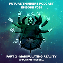 FTP035 - Duncan Trussell Pt 2 - Manipulating Reality, the perils of magick and getting lost in the astral realm, interview on Future Thinkers Podcast with Mike Gilliland and Euvie Ivanova
