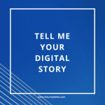 Tell me your digital story
