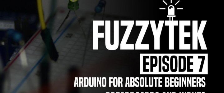 FuzzyTek E07 // Arduino For Absolute Beginners – Breadboards & Inputs