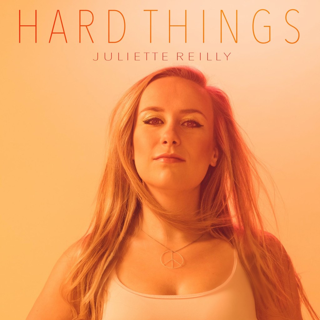 Juliette Reilly - 'Hard Things' Listen now!