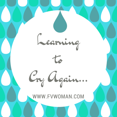 Learning to Cry Again…