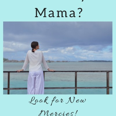 Bad Day Mama? Look for New Mercies!