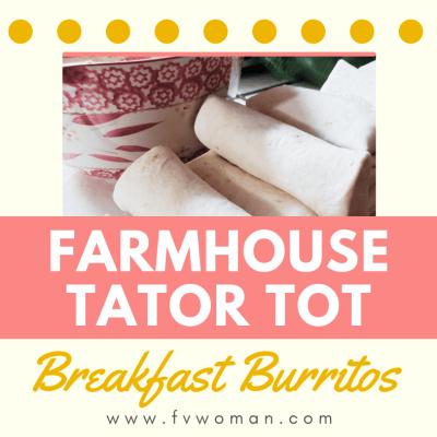Large Family Farmhouse Tator Tot Breakfast Burritos