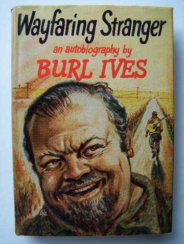 Warfaring Stranger - Autobiography Burl Ives