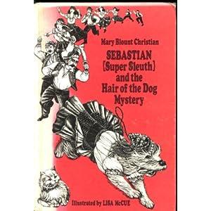 SEBASTIAN SUPER SLEUTH & THE HAIR OF THE DOG MYSTERY (Super Sleuth and the Hair of the Dog Mystery)