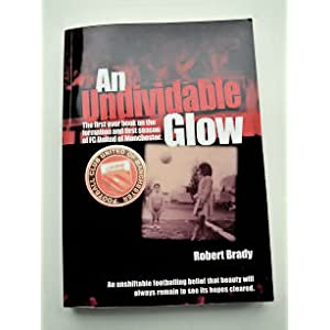 An Undividable Glow: The First Ever Book on the Formation and First Season of FC United of Manchester