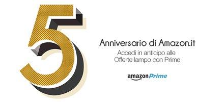 5° anniversario di Amazon.it - Accedi in anticipo alle Offerte lampo con Prime