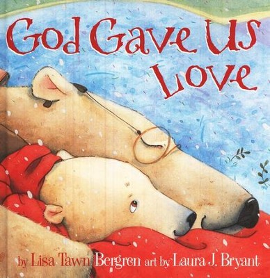 God Gave Us Love  -     By: Lisa Tawn Bergren     Illustrated By: Laura J. Bryant