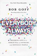 Everybody, Always: Becoming Love in a World Full of Setbacks and Difficult People - By: Bob Goff