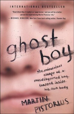 Ghost Boy: The Miraculous Escape of a Misdiagnosed Boy Trapped Inside His Own Body - By: Martin Pistorius