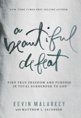 A Beautiful Defeat: Find True Freedom and Purpose in Total Surrender to God  -     By: Kevin Malarkey