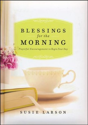 Blessings for the Morning: Prayerful Encouragement to Begin Your Day  -     By: Susie Larson