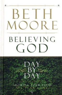 Believing God Day by Day: Growing Your Faith All Year Long  -     By: Beth Moore