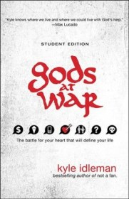 Gods at War, Student Edition: The Battle for Your Heart That Will Define Your Life  -     By: Kyle Idleman