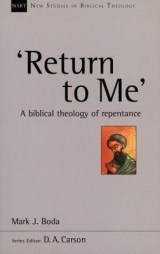 Return To Me: A Biblical Theology of Repentance  -     By: Mark J. Boda
