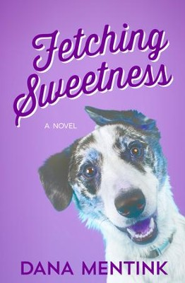 Fetching Sweetness - eBook  -     By: Dana Mentink