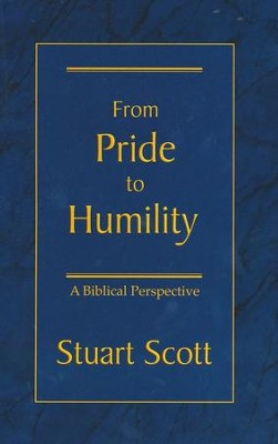 From Pride to Humility: A Biblical Perspective  -     By: Stuart Scott
