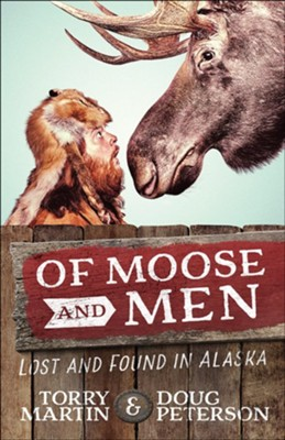 Of Moose and Men: Stories of Being Lost and Found in  Alaska  -     By: Torry Martin, Doug Peterson