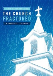 The Church Fractured: A Fresh Call to Unity  -             By: Finis Cavender Ph.D.