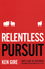 Relentless Pursuit: God's Love of Outsiders (Including the Outsider in All of Us)  -<br /><br /><br />         By: Ken Gire</p><br /><br /> <p>