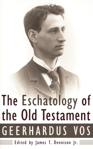 Eschatology of the Old Testament   -     By: Geerhardus Vos<br />