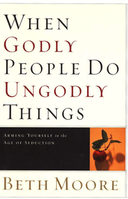 When Godly People Do Ungodly Things: Arming Yourself in the Age of Seduction  -     By: Beth Moore<br /><br /><br /><br /><br /><br /><br /><br /><br /><br /><br /><br />