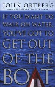 If You Want to Walk on Water, You've Got to Get Out of the Boat  -     By: John Ortberg<br /><br /><br /><br /><br /><br /><br />