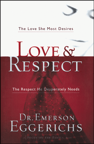 Love & Respect: The Love She Most Desires, the Respect He Desperately Needs  -     By: Dr. Emerson Eggerichs<br />