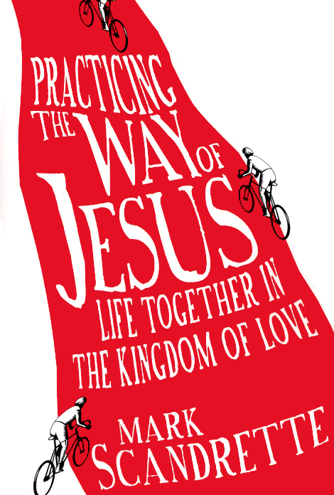 Practicing the Way of Jesus - Mark Scandrette