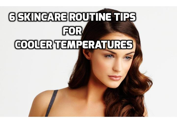 6 Skincare Routine Tips for Cooler Temperatures - If the change in temperatures is causing your skin to react (i.e. dryness, redness, irritation, scaliness, or excess oil), you might want to consider revamping your current routine. Here are 6 skincare routine tips you can try.