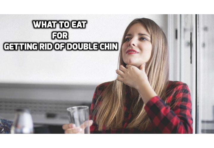 What to Eat for Getting Rid of Double Chin? Have you seen many people with an extra sagging skin under their chin? We call this extra sack of fat as double chin. There is a lot of misinformation about double chins. If you are looking for ways for getting rid of double chin from under your face, read on here to find out more.
