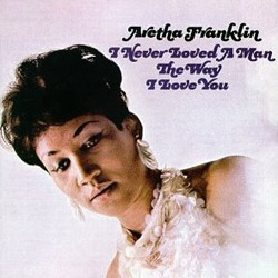 Aretha Franklin - I never loved a man the way I loved you - 1967