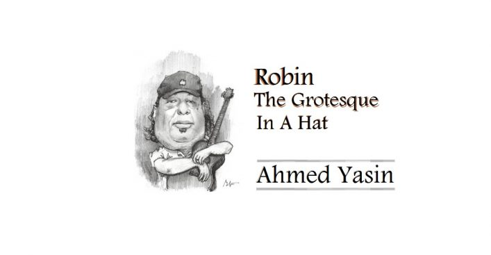 Robin: The Grotesque In A Hat || Ahmed Yasin