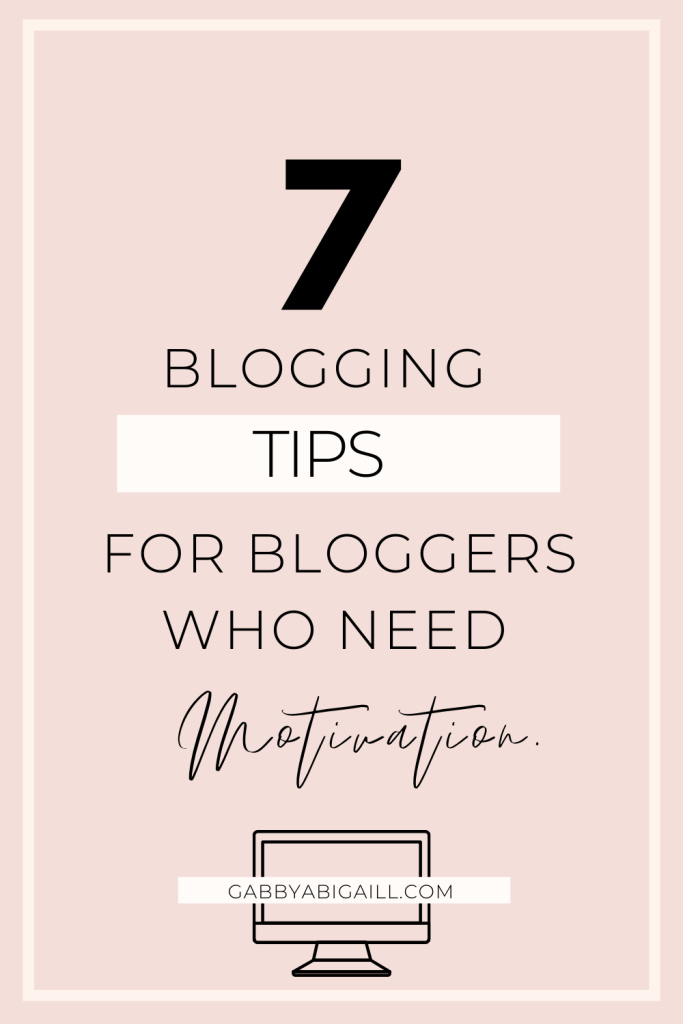 7 blogging tips for bloggers who need motivation