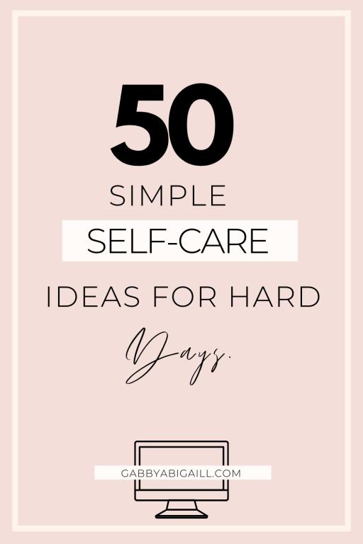50 simple self care ideas for hard days