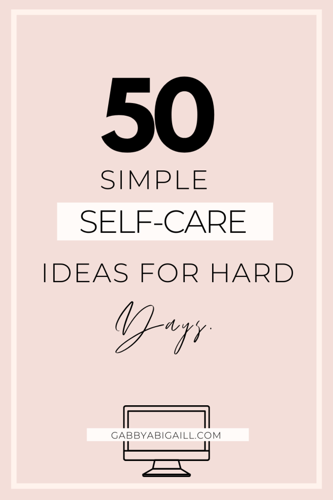 50 simple self care ideas for hard days