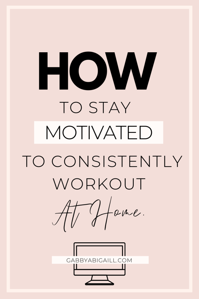 how to stay motivated to consistently workout at home