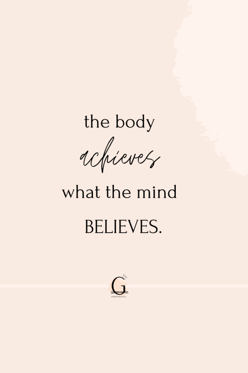 """A fitness quote that says """"the body achieves what the mind believes"""""""