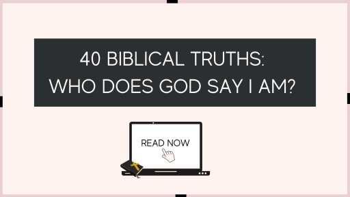 40 biblical truths who does God say I am?