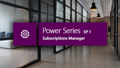 Power Series: Subscriptions Manager – EP 1