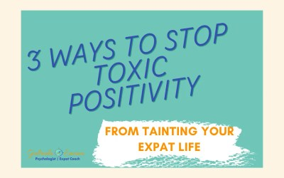 3 Ways to Stop Toxic Positivity from tainting Your Expat Life